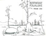 Northeast Folklore volume 1 numbers 1-4 by Edward D. Ives, Richard M. Dorson, Miriam B. Webster, Bacil F. Kirtley, Alden A. Nowlan, Raymond Whitely, and Frank A. Hoffmann
